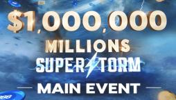 Millions Superstorm Main Event Is Here with $1 Million Up for Grabs!