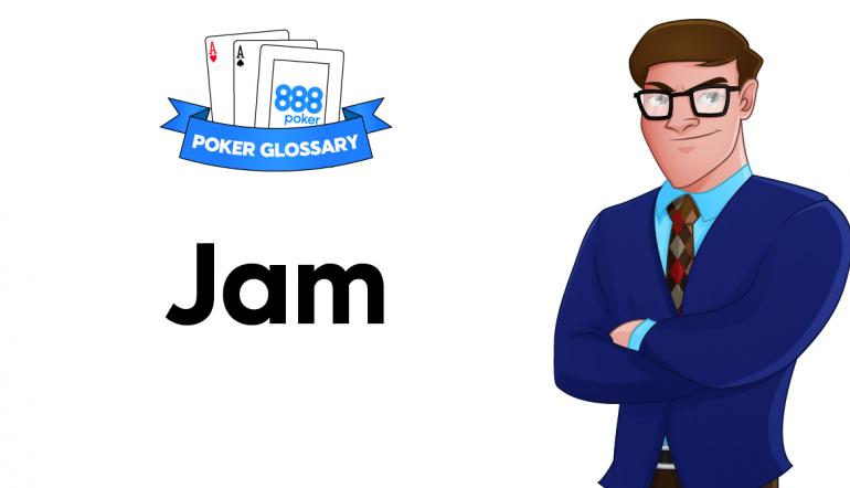 Jam - Poker Definition | 888poker