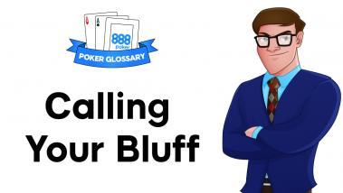 What is 'Calling your Bluff' in Poker?